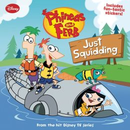 Just Squidding (Phineas and Ferb Series #5)