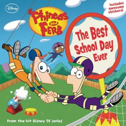 The Best School Day Ever (Phineas and Ferb Series #6)