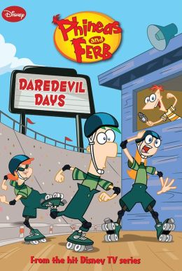 Daredevil Days (Phineas and Ferb Series)