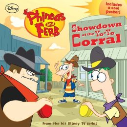 Showdown at the Yo-Yo Corral (Phineas and Ferb Series)