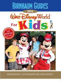 Birnbaum's Walt Disney World for Kids 2013