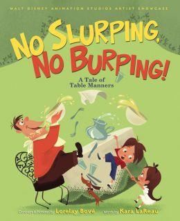 No Slurping, No Burping!: A Tale of Table Manners (Walt Disney Animation Studios Artist Showcase)