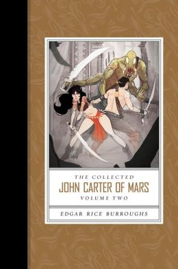 Collected John Carter of Mars the (Thuvia, Maid of Mars; the Chessmen of Mars; The Master Mind of Mars; A Fighting Man of Mars)