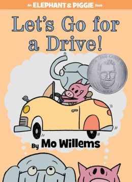 Let's Go for a Drive! (An Elephant and Piggie Book) Mo Willems