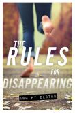 Book Cover Image. Title: The Rules for Disappearing, Author: Ashley Elston
