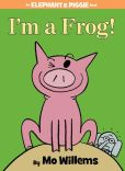 Book Cover Image. Title: I'm a Frog! (An Elephant and Piggie Book), Author: Mo Willems