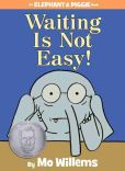 Book Cover Image. Title: Waiting Is Not Easy! (An Elephant and Piggie Book), Author: Mo Willems