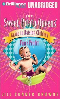 The Sweet Potato Queen's Guide to Raising Children for Fun and Profit