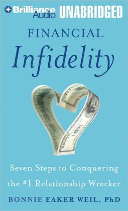Financial Infidelity: Seven Steps to Conquering the #1 Relationship Wrecker