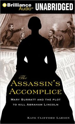 Assassin's Accomplice: Mary Surratt and the Plot to Kill Abraham Lincoln