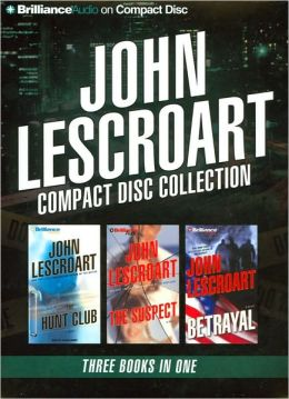 John Lescroart CD Collection 4: The Hunt Club, The Suspect, and Betrayal