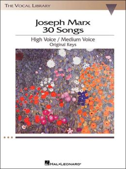 Joseph Marx - 30 Songs: Original Keys for High Voice/Medium Voice The Vocal Library