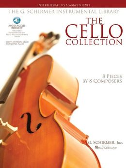 The Cello Collection - Intermediate to Advanced Level: G. Schirmer Instrumental Library