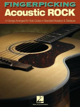 Fingerpicking Acoustic Rock: 14 Songs Arranged for Solo Guitar in Standard Notation and Tab