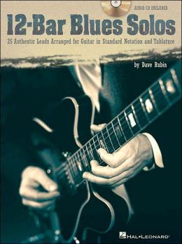 12-Bar Blues Solos: 25 Authentic Leads Arranged for Guitar in Standard Notation and Tablature