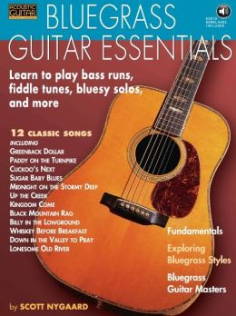 Bluegrass Guitar Essentials: Learn to Play Bass Runs, Fiddle Tunes, Bluesy Solos, and More