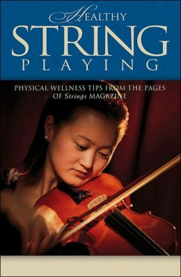 Healthy String Playing - Physical Wellness Tips from the Pages of Strings Magazine