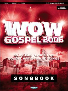 WOW Gospel 2006: 30 of the Year's Top Gospel Artists and Songs