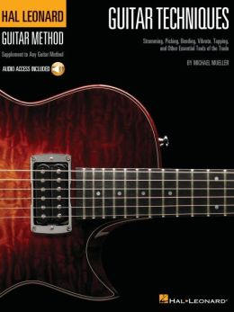 Guitar Techniques: Strumming, Picking, Bending, Vibrato, Tapping, and Other Essential Tools of the Trade