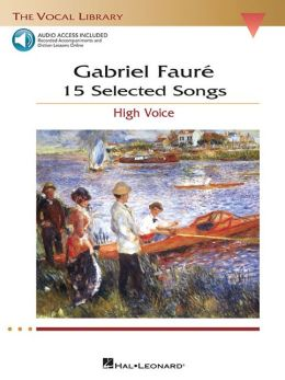 Gabriel Faure - 15 Selected Songs (High Voice): The Vocal Library - High Voice