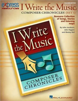 I Write the Music: Composer Chronicles (Set 1): Resource Collection of Songs, Stories and Listening Maps