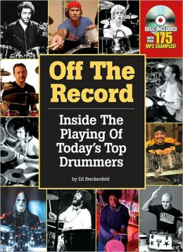 Off the Record: Inside the Playing of Today's Top Drummers
