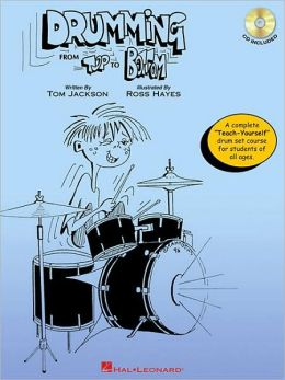 Drumming from Top to Bottom: A Complete Teach-Yourself Drum Set Course for Students of All Ages