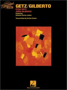 Getz/gilberto Transcribed Score - Stan Getz and Joao Gilberto, Feat. Antonia Carlo Jobim