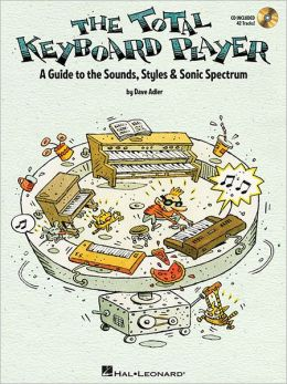 The Total Keyboard Player: A Complete Guide to the Sounds, Styles and Sonic Spectrum