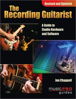 The Recording Guitarist: A Guide to Studio Gear, Techniques, and Tone