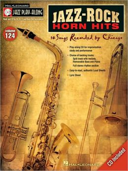 Jazz-Rock Horn Hits: Songs Recorded by Chicago Jazz Play-Along Volume 124