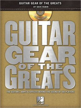 Guitar Gear of the Greats: The Guitars, Amps and Effects Behind the Sound of 100 Players