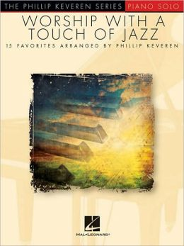 Worship with a Touch of Jazz: Phillip Keveren Series