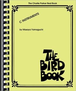 The Charlie Parker Real Book: The Bird Book C Instruments