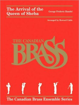 The Arrival of the Queen of Sheba: from Solomon Brass Quintet The Canadian Brass Ensemble Series
