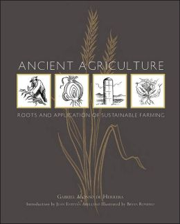 Ancient Agriculture: Roots and Application of Sustainable Farming