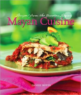 Mayan Cuisine: Recipes from the Yucatan Region
