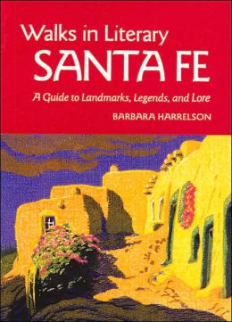 Walks In Literary Sante Fe: A Guide to Landmarks, Legends and Lore