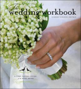 Wedding Workbook, The: A Time Saving Guide for the Busy Bride