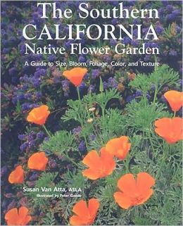 The Southern California Native Flower Garden: A Guide to Size, Bloom, Foliage, Color, and Texture