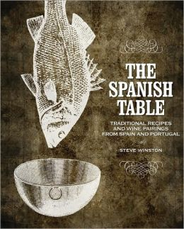 Spanish Table, The: Traditional Recipes and Wine Pairings from Spain and Portugal