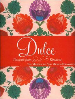 Dulcé: Deserts from Santa Fe Kitchens