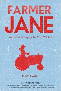 Farmer Jane: Women Changing The Way We Eat