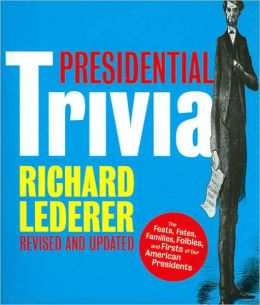 Presidential Trivia Revised and Updated: The Feats, Fates, Families, Foibles, and Firsts of Our American Presidents