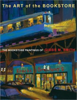 The Art of the Bookstore: Bookstore Paintings of Gibbs M. Smith
