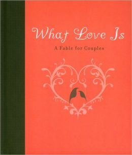 What Love Is: A Fable for Couples