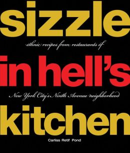 Sizzle in Hell's Kitchen: Ethnic Recipes from Restaurants of New York City's Ninth Avenue Neighborhood