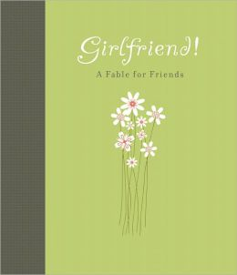 Girlfriend!: A Fable for Friends
