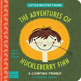Adventures of Huckleberry Finn: A BabyLit® Camping Primer