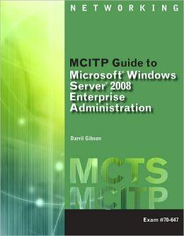 MCITP Guide to Microsoft Windows Server 2008, Enterprise Administration (Exam # 70-647)